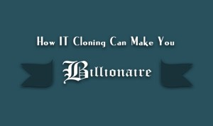 How IT cloning can make you Billionaire #Infographic
